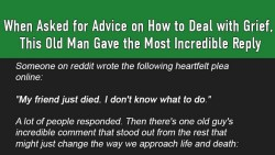 When Asked for Advice on How to Deal with Grief, This Old Man Gave the Most Incredible Reply